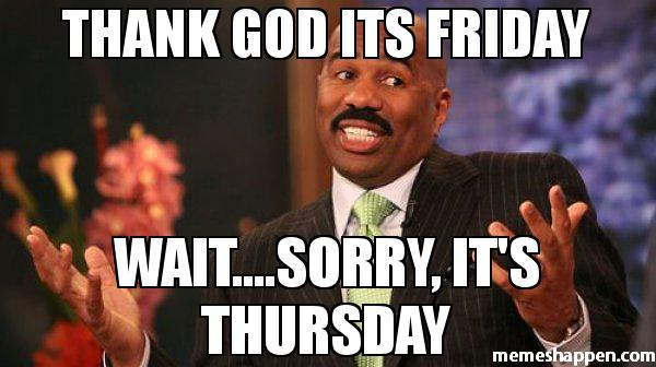 Thank-god-its-friday-waitsorry-it39s-thursday-meme-41816